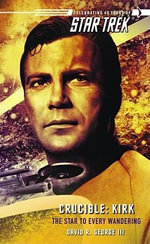 Star Trek : Crucible : Kirk - The Star for Every Wandering - David George III