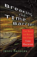 Breaking the Time Barrier : The Race to Build the First Time Machine - Jenny Randles