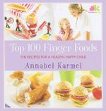 Top 100 Finger Foods : 100 Recipes for a Healthy, Happy Child - Annabel Karmel