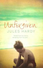 Unforgiven : Exiled From His Future, Escaping From His Past... - Jules Hardy
