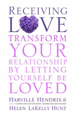 Receiving Love : Letting Yourself Be Loved Will Transform Your Relationship - Harville Hendrix