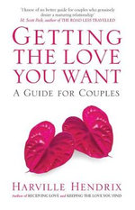Getting the Love You Want : A Guide for Couples :  A Guide for Couples - Harville Hendrix