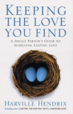 Keeping the Love You Find : A Single Persons Guide to Achieving Lasting Love - Harville Hendrix