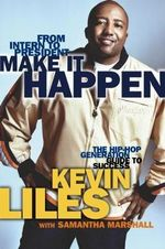 Make it Happen : The Hip Hop Generation's Guide to Success - Kevin Liles