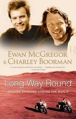 Long Way Round : Chasing Shadows Across the World - Ewan McGregor