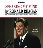 Speaking My Mind : Selected Speeched with Personal Reflections - Ronald Reagan