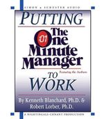 Putting the One Minute Manager to Work : 1 Spoken Word CD, 1 Hour - Kenneth H. Blanchard