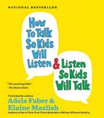 How to Talk So Kids Will Listen and Listen So Kids Will Talk : 1 Spoken Word CD, 1 Hour - Adele Faber