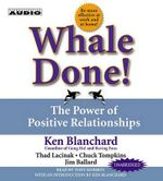 Whale Done! : The Power of Positive Relationships - Ken Blanchard
