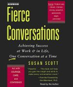 Fierce Conversations : Achieving Success at Work & in Life, One Conversation at a Time - Susan Scott