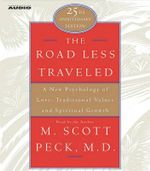 The Road Less Traveled : A New Psychology of Love, Traditional Values, and Spritual Growth - M. Scott Peck