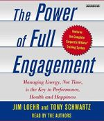Power of Full Engagement : Managing Energy, Not Time, is the Key to Performance, Health, and Happiness - Jim Loehr