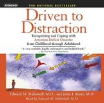 Driven to Distraction : Recognizing and Coping with Attention Deficit Disorder from Childhood Through Adulthood - Edward M Hallowell