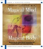 Magical Mind, Magical Body : Mastering the Mind/Body Connection for Perfect Health and Total Well-Being - Deepak Chopra