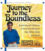 Journey to the Boundless : Exploring the Intimate Connection between Your Mind, Body, and Spirit - Deepak Chopra