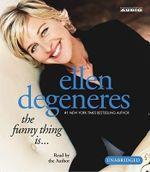 The Funny Thing is - Ellen DeGeneres