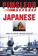 Express Japanese : Learn to Speak and Understand Japanese with Pimsleur Language Programs - Pimsleur
