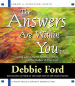 The Answers Are Within You : Unveiling Life's Greatest Spiritual Secrets in the Shadow of Your Soul - Debbie Ford