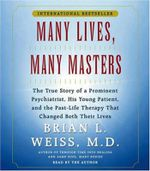 Many Lives, Many Masters : The True Story of a Prominent Psychiatrist, His Young Patient, and the Past-Life Therapy That Changed Both Their Lives - Brian L. Weiss