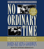 No Ordinary Time : Franklin and Eleanor Roosevelt, the Home Front in World War II - Doris Kearns Goodwin