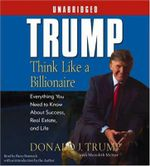 Trump: Think Like a Billionaire : Everything You Need to Know about Success, Real Estate, and Life - Donald J Trump