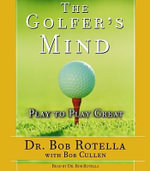 The Golfer's Mind : Play to Play Great - Bob Rotella