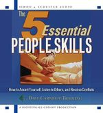 The 5 Essential People Skills : Are You as Assertive as You Need to be in Today's Business Enviornment? - Dale Carnegie Organization