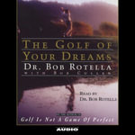 Golf of Your Dreams - Dr Bob Rotella