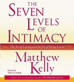 The Seven Levels of Intimacy :  The Art of Loving and the Joy of Being Loved - Matthew Kelly