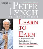 Learn to Earn : A Beginner's Guide to the Basics of Investing - Peter Lynch