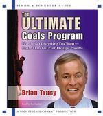 The Ultimate Goals Program : How to Get Everything You Want--Faster Than You Ever Though Possible -CD Set : How to Get Everything You Want--Faster Than You Ever Though Possible -CD Set - Brian Tracy