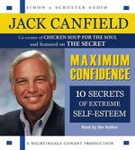 Maximum Confidence : Ten Secrets of Extreme Self-Esteem - Jack Canfield