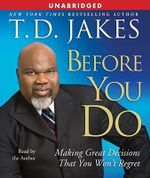 Before You Do : Making Life Decisions (that) You Won't Regret - T. D. Jakes