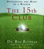 Your 15th Club : The Inner Secret to Great Golf - Bob Rotella