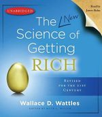 The Science of Getting Rich : Revised for the 21st Century - Wallace D. Wattles