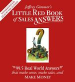Little Red Book of Sales Answers : 99.5 Real Life Answers That Make Sense, Make Sales, and Make Money - Jeffrey Gitomer