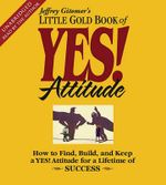 The Little Gold Book of Yes! Attitude : How to Find, Build and Keep a Yes! Attitude for a Lifetime of Success - Jeffrey Gitomer