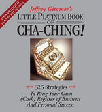 The Little Platinum Book of Cha-Ching : 32.5 Strategies to Ring Your Own (Cash) Register in Business and Personal Success - Jeffrey Gitomer