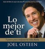 Lo Mejor de Ti: 7 Pasos Para Mejorar Tu Vida Diaria = Become a Better You :  7 Pasos Para Mejorar Tu Vida Diaria = Become a Better You - Joel Osteen
