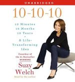10-10-10 : A Life-Transforming Idea - Suzy Welch