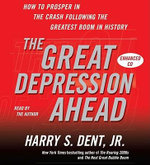 The Great Depression Ahead : How to Prosper in the Crash That Follows the Greatest Boom in History - Harry S Dent