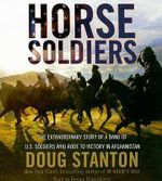 Horse Soldiers : The Extraordinary Story of a Band of US Soldiers Who Rode to Victory in Afghanistan 5 CDs, 6 hrs