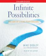 Infinite Possibilities : The Art of Living Your Dreams - Mike Dooley