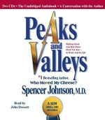 Peaks and Valleys : Getting What You Need in Both Good and Bad Times : 2CD's - Spencer Johnson