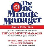 The One Minute Manager Audio Collection : The One Minute Manager/ Putting the One Minute Manager to Work - Kenneth H. Blanchard