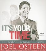 It's Your Time : Activate Your Faith, Accomplish Your Dreams, and Increase in God's Favor - Joel Osteen