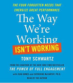 The Way We're Working Isn't Working : Transforming How Individuals and Organizations Value One Another - Tony Schwartz