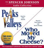 The Spencer Johnson Audio Collection : Peaks and Valleys/Who Moved My Cheese? - M Spencer Johnson