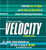 Velocity : Combining Lean, Six Sigma and the Theory of Constraints to Accelerate Business Improvement - a Business Novel - Dee Jacob