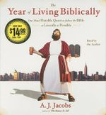 The Year of Living Biblically : One Man's Humble Quest to Follow the Bible as Literally as Possible - A J Jacobs